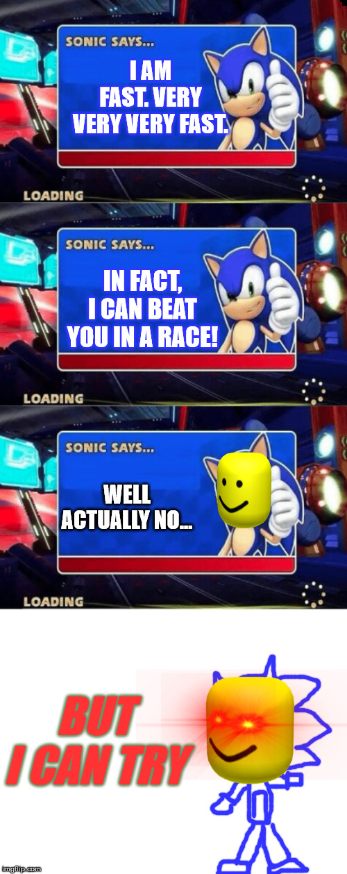 OOF-FACE SONIC | I AM FAST. VERY VERY VERY FAST. IN FACT, I CAN BEAT YOU IN A RACE! WELL ACTUALLY NO... BUT I CAN TRY | image tagged in sonic says,oof,race,challenge,madjulio | made w/ Imgflip meme maker