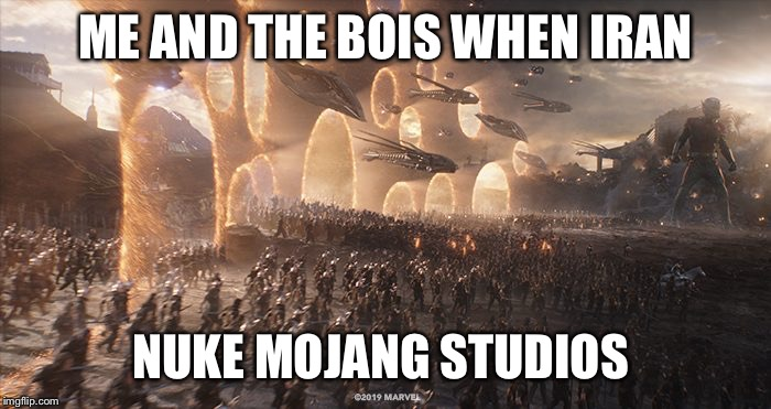 ME AND THE BOIS WHEN IRAN; NUKE MOJANG STUDIOS | image tagged in endgame | made w/ Imgflip meme maker