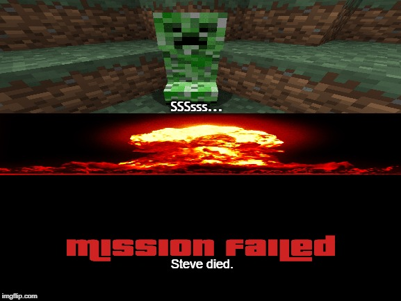 Mission Failed |  SSSsss... Steve died. | image tagged in minecraft creeper,creeper,minecraft,gta 5,memes | made w/ Imgflip meme maker