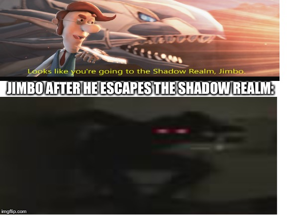 Looks like JIMBO escaped the shadow realm |  JIMBO AFTER HE ESCAPES THE SHADOW REALM: | image tagged in jimmy neutron,jimbo | made w/ Imgflip meme maker