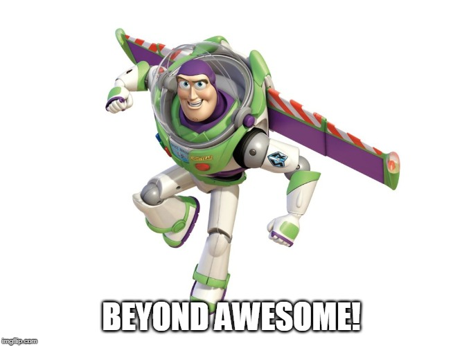 Buzz Lightyear |  BEYOND AWESOME! | image tagged in buzz lightyear | made w/ Imgflip meme maker