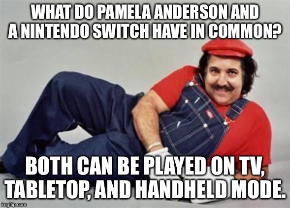 Pamela Anderson is the original Nintendo Switch |  WHAT DO PAMELA ANDERSON AND A NINTENDO SWITCH HAVE IN COMMON? BOTH CAN BE PLAYED ON TV, TABLETOP, AND HANDHELD MODE. | image tagged in pervert mario,memes,pamela anderson,bad joke,table,nintendo switch | made w/ Imgflip meme maker
