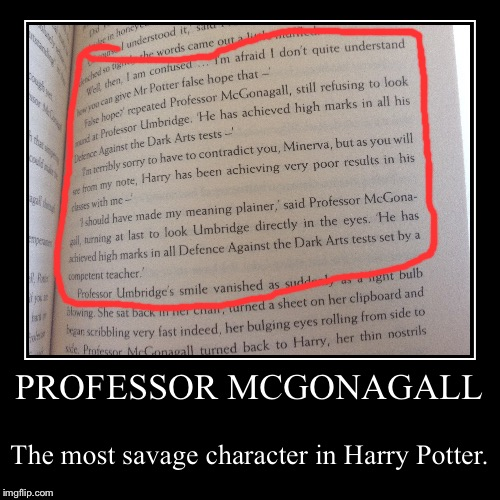 PROFESSOR MCGONAGALL | The most savage character in Harry Potter. | image tagged in funny,demotivationals | made w/ Imgflip demotivational maker