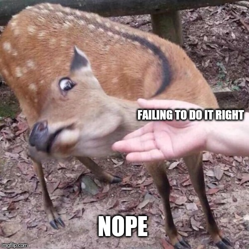 nope | FAILING TO DO IT RIGHT NOPE | image tagged in nope | made w/ Imgflip meme maker
