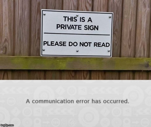 A communication error has occurred. | image tagged in error,funny signs | made w/ Imgflip meme maker