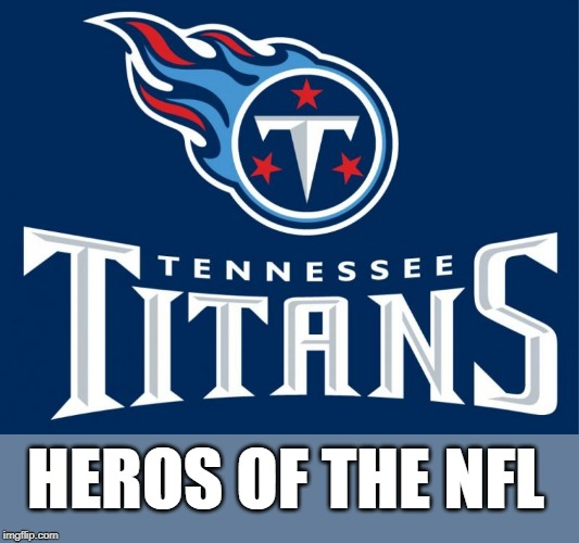 TOOK DOWN THE CHEATING PATRIOTS | HEROS OF THE NFL | image tagged in tennessee,nfl,new england patriots | made w/ Imgflip meme maker
