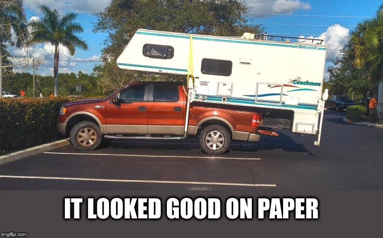 seemed like a good idea at the tme |  IT LOOKED GOOD ON PAPER | image tagged in camper,extended,trailer,funny memes | made w/ Imgflip meme maker
