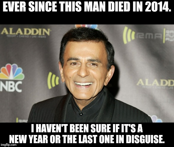 Casey Kasem | EVER SINCE THIS MAN DIED IN 2014. I HAVEN'T BEEN SURE IF IT'S A NEW YEAR OR THE LAST ONE IN DISGUISE. | image tagged in 2020,new years,celebrity,radio,television,new | made w/ Imgflip meme maker