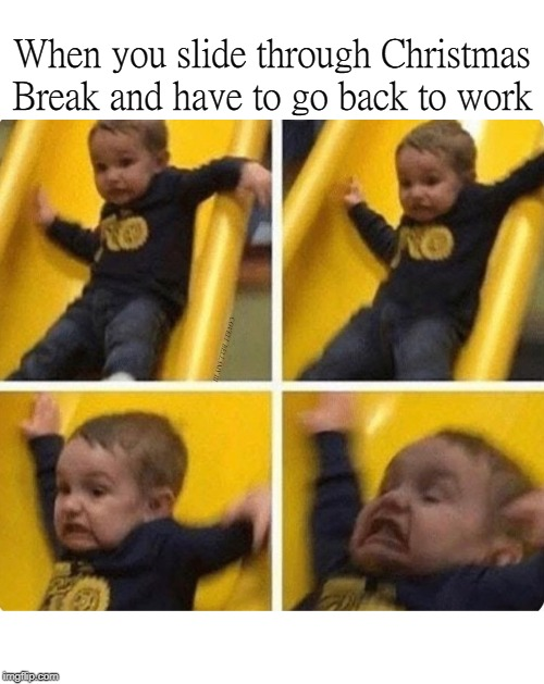 When you slide through Christmas Break and have to go back to work COVELL BELLAMY III | image tagged in christmas break over back to work | made w/ Imgflip meme maker