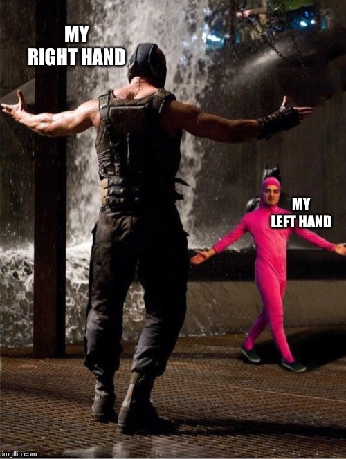 "You have one hand that does everything and the other hand over here like ""I can't even write my name"" 