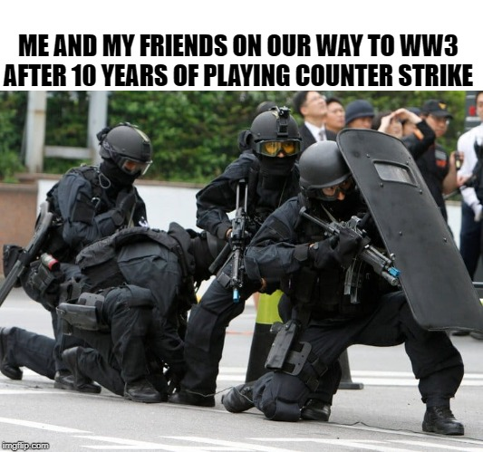 Bombs in Iran has been defused |  ME AND MY FRIENDS ON OUR WAY TO WW3 AFTER 10 YEARS OF PLAYING COUNTER STRIKE | image tagged in funny,counter strike,ww3,donald trump,iran | made w/ Imgflip meme maker