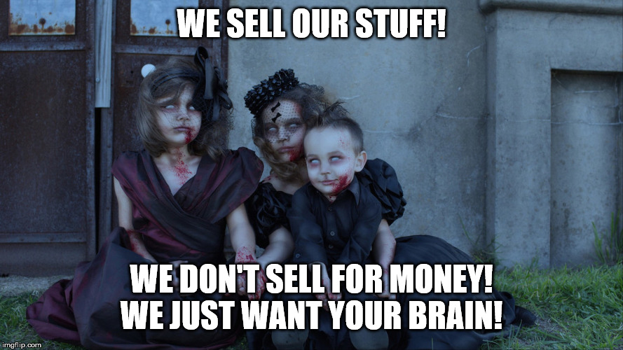 Undead kids | WE SELL OUR STUFF! WE DON'T SELL FOR MONEY! WE JUST WANT YOUR BRAIN! | image tagged in undead kids | made w/ Imgflip meme maker