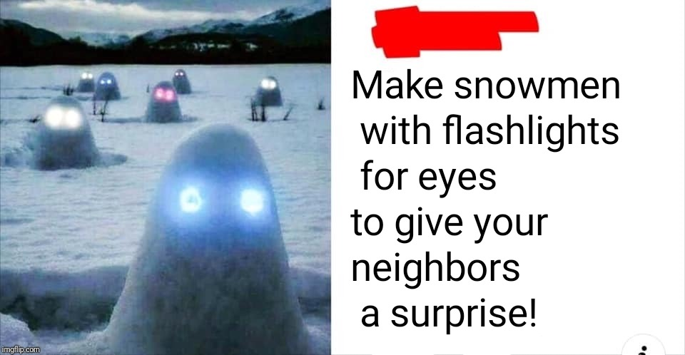 This is either horrifying or funny. | image tagged in memes,funny memes,funny,latest,snow | made w/ Imgflip meme maker