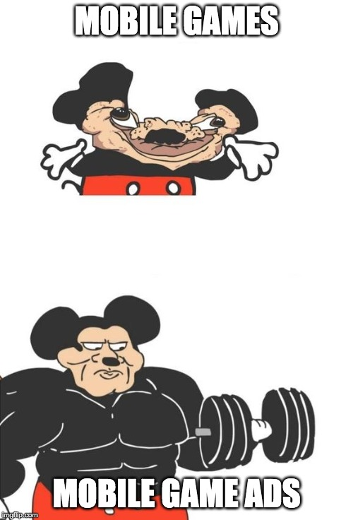 MOBILE GAMES MOBILE GAME ADS | image tagged in buff mickey mouse | made w/ Imgflip meme maker