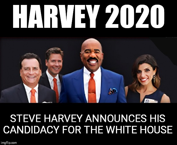 How bad could he be? | HARVEY 2020 STEVE HARVEY ANNOUNCES HIS CANDIDACY FOR THE WHITE HOUSE | image tagged in steve harvey,white house,hurricane harvey,american politics | made w/ Imgflip meme maker