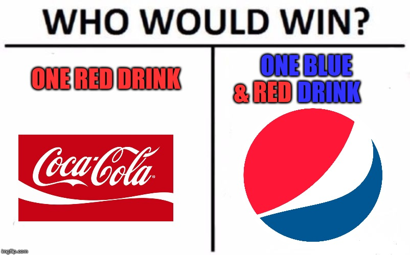 Who Would Win? | ONE RED DRINK ONE BLUE           DRINK & RED | image tagged in memes,who would win,soda,coca cola,pepsi | made w/ Imgflip meme maker