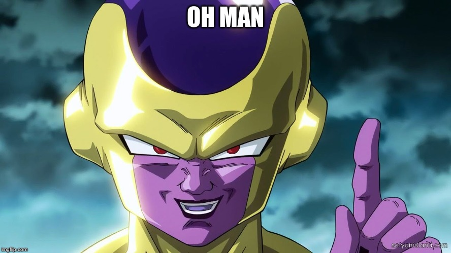 golden frieza | OH MAN | image tagged in golden frieza | made w/ Imgflip meme maker