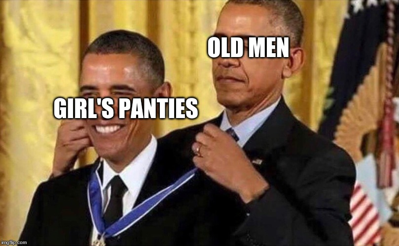 obama medal | OLD MEN GIRL'S PANTIES | image tagged in obama medal | made w/ Imgflip meme maker