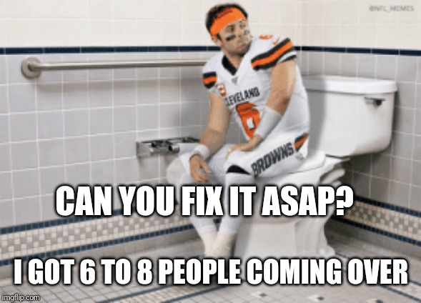 CAN YOU FIX IT ASAP? I GOT 6 TO 8 PEOPLE COMING OVER | image tagged in baker mayfield,commercials | made w/ Imgflip meme maker