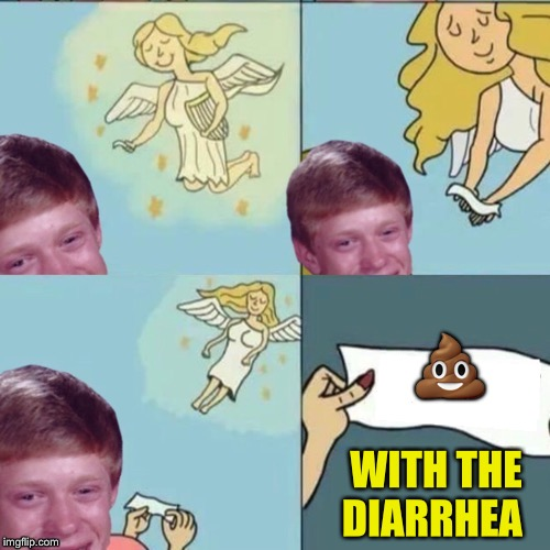 WITH THE DIARRHEA ? | made w/ Imgflip meme maker