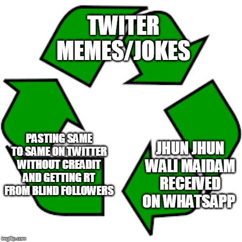 TWITER MEMES/JOKES; JHUN JHUN WALI MAIDAM RECEIVED ON WHATSAPP; PASTING SAME TO SAME ON TWITTER WITHOUT CREADIT AND GETTING RT FROM BLIND FOLLOWERS | image tagged in recycle upvotes | made w/ Imgflip meme maker