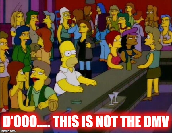 homer bar lesbian gay | D'OOO..... THIS IS NOT THE DMV | image tagged in homer bar lesbian gay,gay,boys,he's probably thinking about girls | made w/ Imgflip meme maker