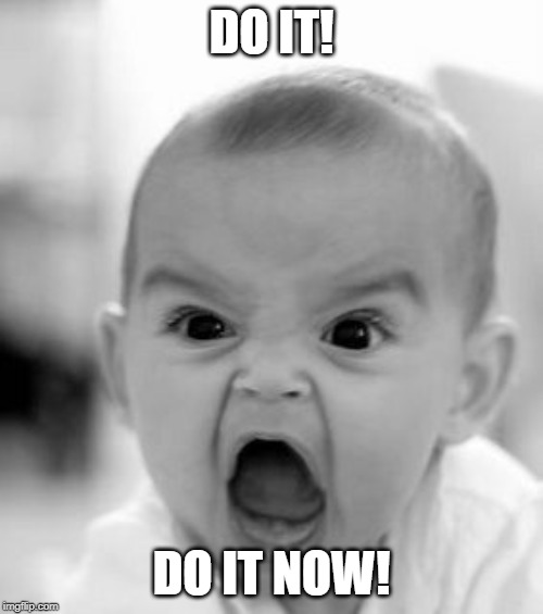 Angry Baby Meme | DO IT! DO IT NOW! | image tagged in memes,angry baby | made w/ Imgflip meme maker