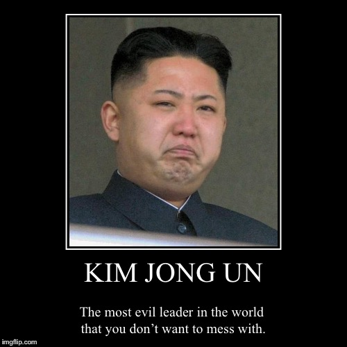 Kim Jong Un | KIM JONG UN | The most evil leader in the world that you don't want to mess with. | image tagged in funny,demotivationals,kim jong un,north korea,the truth | made w/ Imgflip demotivational maker