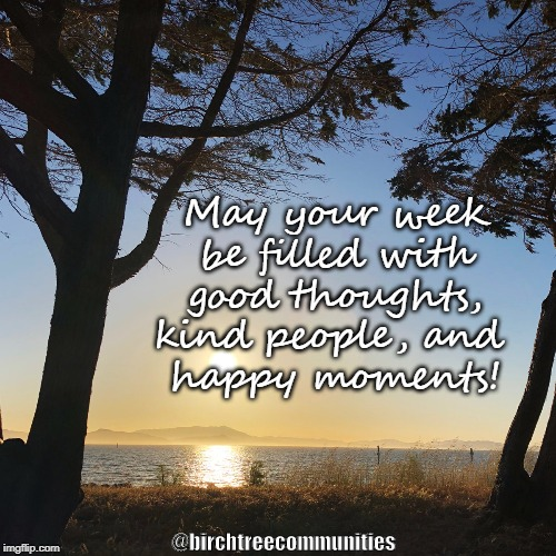 May your week be filled with good thoughts, kind people, and  happy moments! @birchtreecommunities | image tagged in birchtree,birch tree,mental health arkansas,motivation,monday,birch tree communities | made w/ Imgflip meme maker