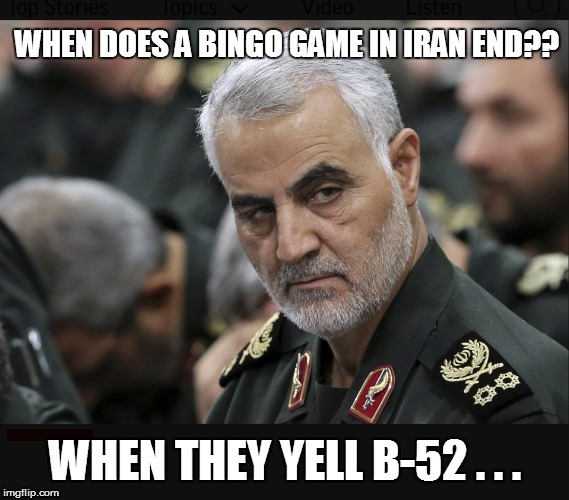 Iran General | WHEN DOES A BINGO GAME IN IRAN END?? WHEN THEY YELL B-52 . . . | image tagged in iran general,funny memes,bad pun,lol so funny,politics lol,funny | made w/ Imgflip meme maker