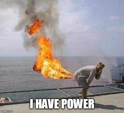 Fart | I HAVE POWER | image tagged in fart | made w/ Imgflip meme maker