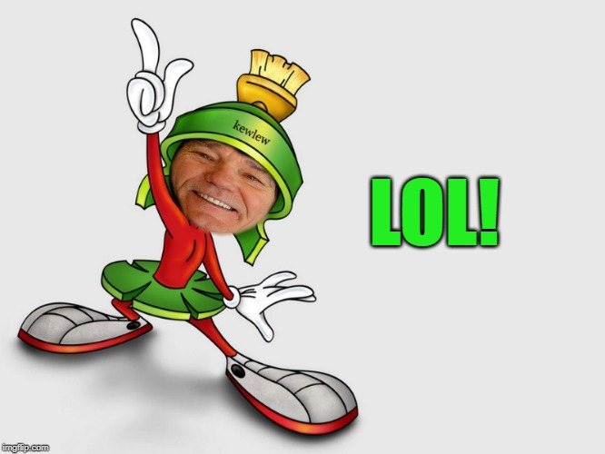 kewlew as marvin the martian | LOL! | image tagged in kewlew as marvin the martian | made w/ Imgflip meme maker