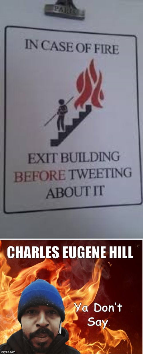 In Case of Fire - Exit Before Tweeting! | image tagged in charles eugene hill,fire,tweet,exit | made w/ Imgflip meme maker