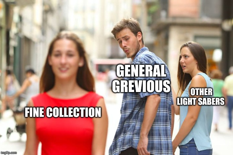Distracted Boyfriend Meme | FINE COLLECTION GENERAL GREVIOUS OTHER LIGHT SABERS | image tagged in memes,distracted boyfriend | made w/ Imgflip meme maker