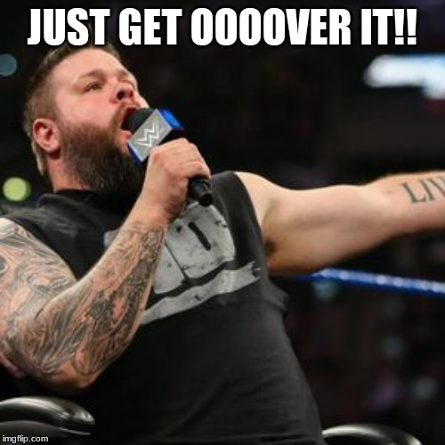 JUST GET OOOOVER IT!! | made w/ Imgflip meme maker