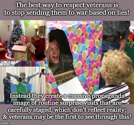 The best way to respect veterans is to stop sending them to war based on lies! Instead they create a massive propaganda image of routine sur | made w/ Imgflip meme maker