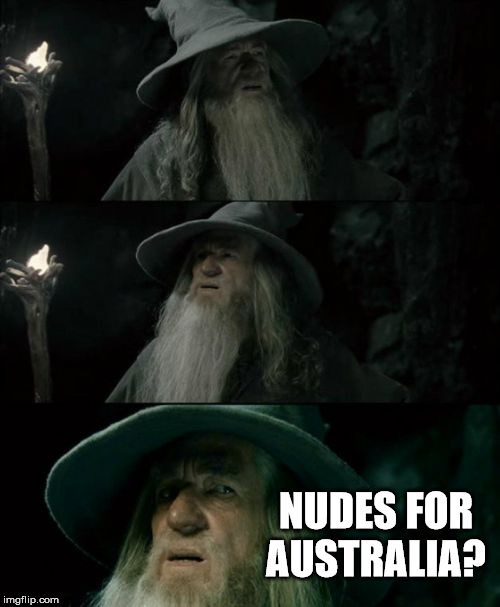 Confused Gandalf Meme |  NUDES FOR AUSTRALIA? | image tagged in memes,confused gandalf | made w/ Imgflip meme maker