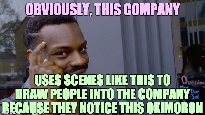 Roll Safe Think About It Meme | OBVIOUSLY, THIS COMPANY USES SCENES LIKE THIS TO DRAW PEOPLE INTO THE COMPANY BECAUSE THEY NOTICE THIS OXIMORON | image tagged in memes,roll safe think about it | made w/ Imgflip meme maker