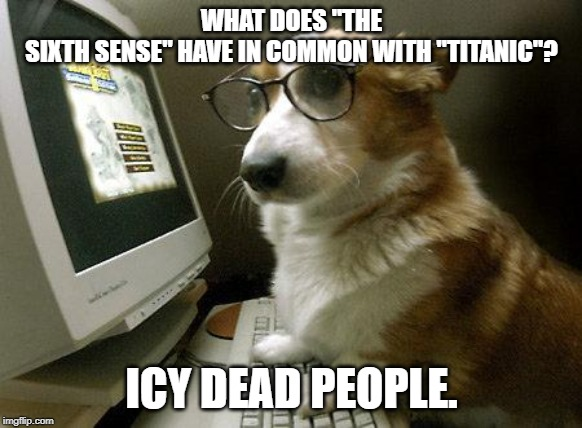 "icy dead people | WHAT DOES ""THE SIXTH SENSE"" HAVE IN COMMON WITH ""TITANIC""? ICY DEAD PEOPLE. 