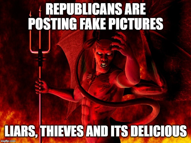 Without truth, democracy can not survive |  REPUBLICANS ARE POSTING FAKE PICTURES; LIARS, THIEVES AND ITS DELICIOUS | image tagged in satan,memes,gop,impeach trump,maga,liars | made w/ Imgflip meme maker