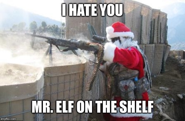 Hohoho Meme |  I HATE YOU; MR. ELF ON THE SHELF | image tagged in memes,hohoho | made w/ Imgflip meme maker