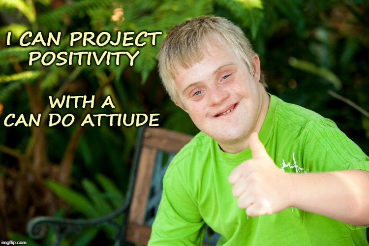 Project Positivity with Can Do | I CAN PROJECT POSITIVITY WITH A CAN DO ATTIUDE | image tagged in affirmation,positivity,positive,positive thinking,you can do it | made w/ Imgflip meme maker