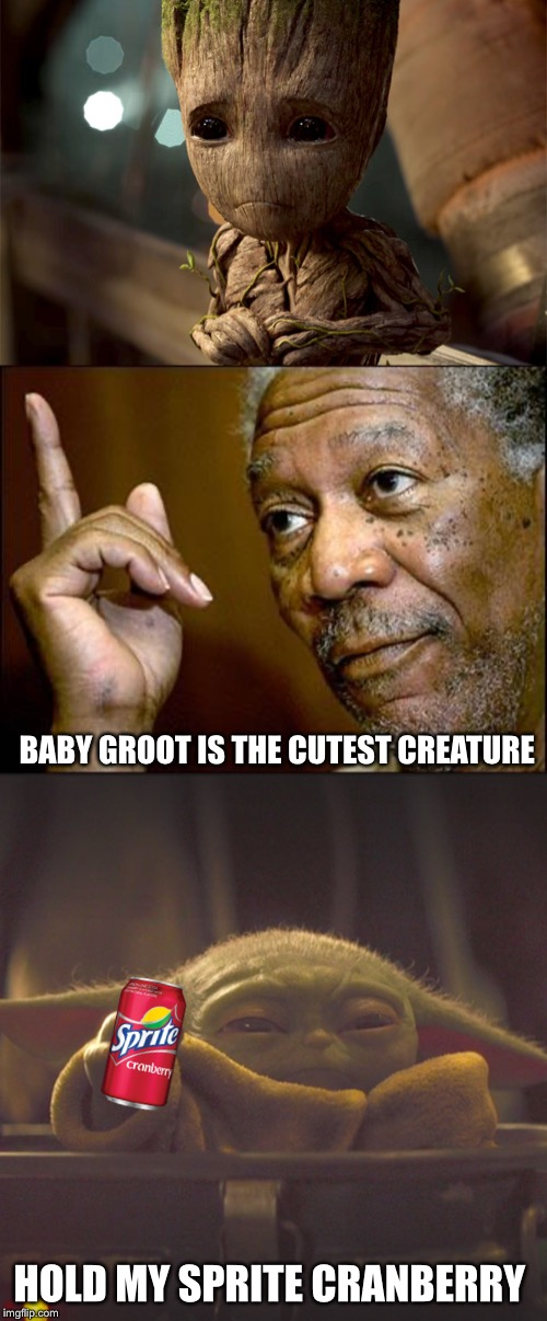 HOLD MY SPRITE CRANBERRY BABY GROOT IS THE CUTEST CREATURE | image tagged in this morgan freeman | made w/ Imgflip meme maker