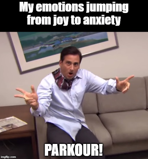 My emotions jumping from joy to anxiety; PARKOUR! | image tagged in anxiety,emotions,the office,michael scott | made w/ Imgflip meme maker