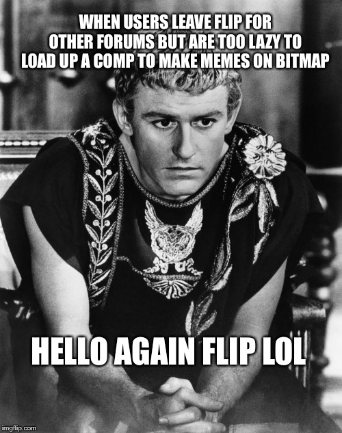 Imgflip myth: if you don't have a use for a community, you still may have a use for image stacking and captions lol |  WHEN USERS LEAVE FLIP FOR OTHER FORUMS BUT ARE TOO LAZY TO LOAD UP A COMP TO MAKE MEMES ON BITMAP; HELLO AGAIN FLIP LOL | image tagged in smells like spleen spirit | made w/ Imgflip meme maker