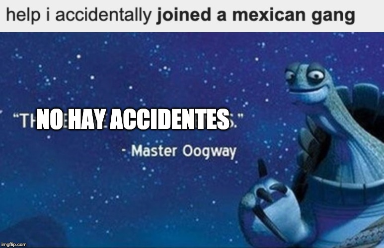NO HAY ACCIDENTES | image tagged in there are no accidents | made w/ Imgflip meme maker