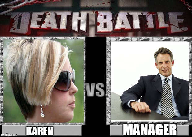 karen vs manager |  MANAGER; KAREN | image tagged in death battle,karen,manager,fight,battle,endgame | made w/ Imgflip meme maker