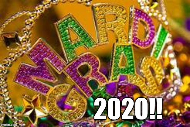 Mardi Gras 2020 | 2020!! | image tagged in mardi gras,2020 | made w/ Imgflip meme maker