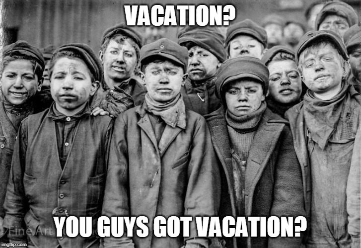 VACATION? YOU GUYS GOT VACATION? | image tagged in work,memes,school | made w/ Imgflip meme maker