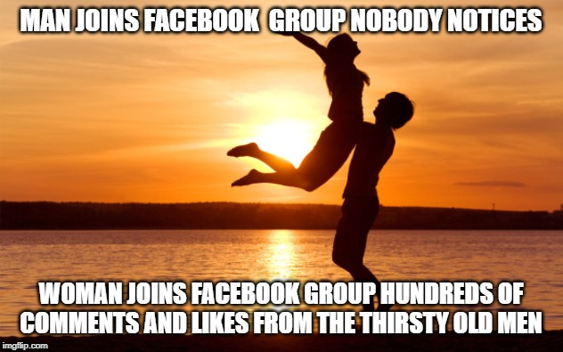 men and women  join Facebook group |  MAN JOINS FACEBOOK  GROUP NOBODY NOTICES; WOMAN JOINS FACEBOOK GROUP HUNDREDS OF COMMENTS AND LIKES FROM THE THIRSTY OLD MEN | image tagged in man and woman,facebook,facebook likes | made w/ Imgflip meme maker